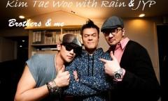 Kim Tae Woo with Rain & JYP - Brothers & Me